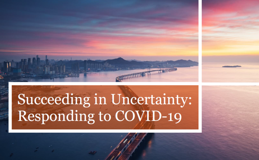 Succeeding in Uncertainty: Responding to COVID-19